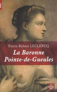 Pierre-Robert Leclercq - La baronne Pointe-de-Gueules.