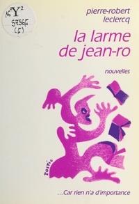 Pierre-Robert Leclercq - La larme de Jean-Ro.