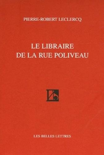 Pierre-Robert Leclercq - Le libraire de la rue Poliveau.