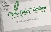 Pierre-Robert Leclercq - Le Phallus du petit Jésus.