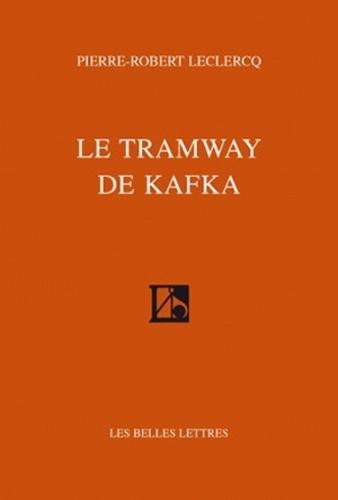 Pierre-Robert Leclercq - Le tramway de Kafka.