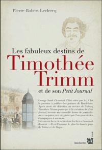 Pierre-Robert Leclercq - Les destins extraordinaires de Timothée Trimm et de son petit journal.