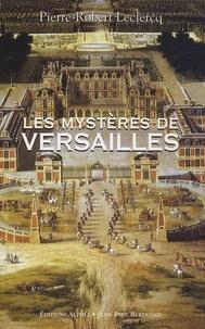 Pierre-Robert Leclercq - Les Mystères de Versailles.