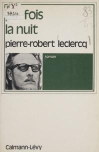 Pierre-Robert Leclercq - Parfois la nuit.