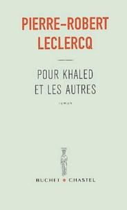 Pierre-Robert Leclercq - Pour Khaled et les autres.