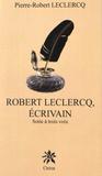 Pierre-Robert Leclercq - Robert Leclercq, écrivain - Sotie à trois voix.