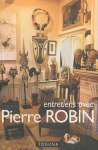 Pierre Robin - Entretiens avec Pierre Robin.