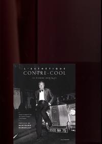 Pierre Robin - L'esthétique contre-cool - Guide à l'usage de ceux qui veulent viscéralement échapper a leur époque.