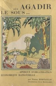 Pierre Robitaillie et A. Maillart - Agadir, le Sous - Aperçus d'organisation économique rationnelle.