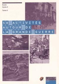 Pierre Rocher - 50 activités autour de la Grande Guerre (Ecole Cycle 3) - Tome 2.