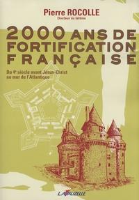 Pierre Rocolle - 2000 ans de fortification française - Du 4e siècle avant Jésus-Christ au mur de l'Atlantique.