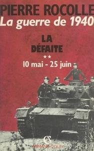 Pierre Rocolle - La guerre de 1940 (2) - La défaite : 10 mai - 25 juin.