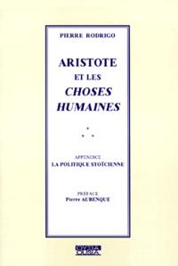 Pierre Rodrigo - ARISTOTE ET LES CHOSES HUMAINES. - Avec un appendice sur la politique stoïcienne.