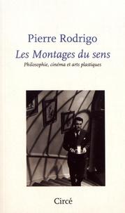 Pierre Rodrigo - Les montages du sens - Philosophie, cinéma et arts plastiques.