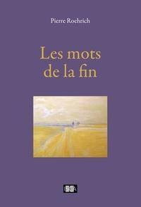 Pierre Roehrich - Les mots de la fin - Roman biographique.