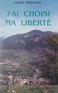 Pierre Roelandt et Georges Lavagne - J'ai choisi ma liberté.