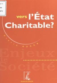 Pierre Roger - Vers l'État charitable ?.