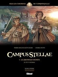 Pierre-Roland Saint-Dizier et Andrea Mutti - Campus Stellae Tome 1 : Le premier chemin - Du Puy à Moissac.