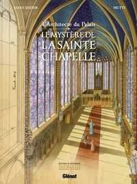 Pierre-Roland Saint-Dizier et Andrea Mutti - L'architecte du palais - Le mystère de la Sainte-Chapelle.