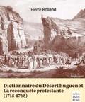 Pierre Rolland - Dictionnaire du Désert huguenot - La reconquête protestante (1715-1765).