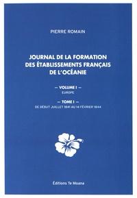 Pierre Romain - Journal de la formation des établissements français de l'Océanie - Volume 1, Europe Tome 1, De début juillet 1841 au 14 février 1844.