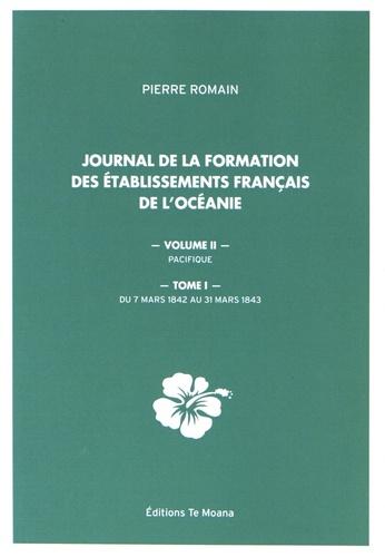 Pierre Romain - Journal de la formation des établissements français de l'Océanie - Volume 2, Pacifique Tome 1, Du 7 mars au 31 mars 1843.