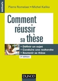 Pierre Romelaer et Michel Kalika - Comment réussir sa thèse - 3e éd. - Définir un sujet, conduire une recherche, soutenir sa thèse.