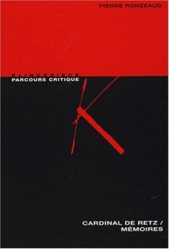 Pierre Ronzeaud - Cardinal de Retz / Mémoires - Anthologie critique.