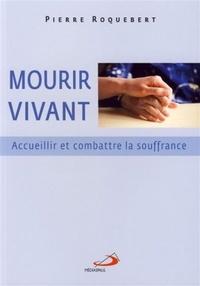 Pierre Roquebert - Mourir vivant - Accueillir et combattre la souffrance.