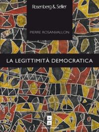 Pierre Rosanvallon - La legittimità democratica - Imparzialità, riflessività, prossimità.