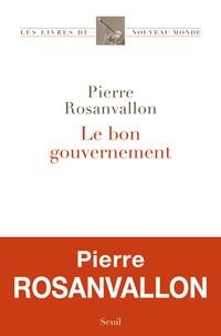 Le bon gouvernement - Pierre Rosanvallon |