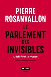 Pierre Rosanvallon - Le parlement des invisibles - Déchiffrer la France.