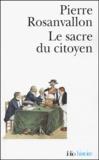 Pierre Rosanvallon - Le sacre du citoyen - Histoire du suffrage universel en France.