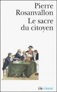 Le sacre du citoyen- Histoire du suffrage universel en France - Pierre Rosanvallon |
