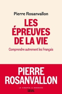 Pierre Rosanvallon - Les épreuves de la vie - Comprendre autrement les Français.