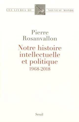 Image result for Notre histoire intellectuelle et politique. 1968 – 2018. Pierre Rosanvallon.