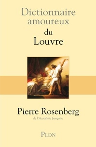 Pierre Rosenberg - Dictionnaire amoureux du Louvre.