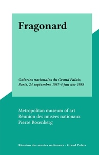 Pierre Rosenberg et  Metropolitan museum of art - Fragonard - Galeries nationales du Grand Palais, Paris, 24 septembre 1987-4 janvier 1988.