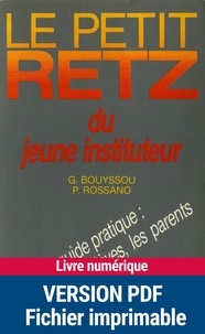 Pierre Rossano et Georges Bouyssou - Le Petit Retz du jeune instituteur - Un guide pratique : la classe, les élèves, les parents et la cité..
