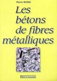 Pierre Rossi - Les bétons de fibres métalliques.