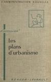 Pierre Rossillion et Georges Liet-Veaux - Les plans d'urbanisme communaux et intercommunaux.