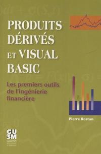 Pierre Rostan - Produits dérives et Visual Basic - Les premiers outils de l'ingénierie financière.