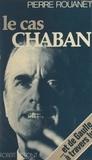 Pierre Rouanet et Jean Ker - Le cas Chaban - ... et de Gaulle à travers lui.
