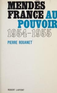 Pierre Rouanet - Mendès France au pouvoir - 18 juin 1954 - 6 février 1955.
