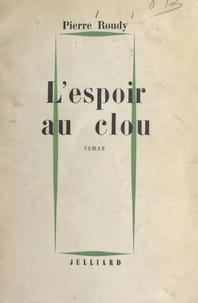 Pierre Roudy - L'espoir au clou.