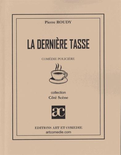 Pierre Roudy - La dernière tasse: comédie policière..