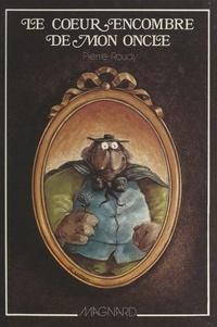 Pierre Roudy et Jean-Claude Luton - Le cœur encombré de mon oncle - Chronique du passé. Histoires à rêver pour les enfants des villes.