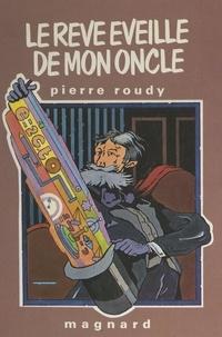 Pierre Roudy et Jean-Claude Luton - Le rêve éveillé de mon oncle - Chronique du passé, histoires à rêver pour les enfants des villes.
