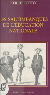 Pierre Roudy - Les Saltimbanques de l'Éducation nationale.