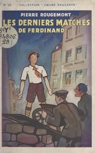 Pierre Rougemont - Les derniers matches de Ferdinand.